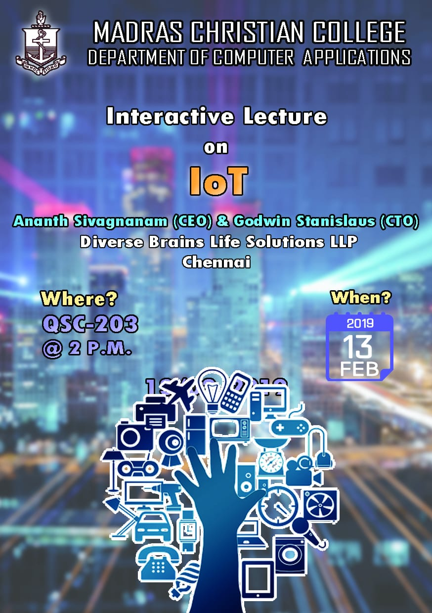 Madras Christian College (MCC), Department of Computer Applications, interaction on 'IoT trends' on 13th February 2019 with Diverse Brains team, Ananth Sivagnanam and Godwin Stanislaus
